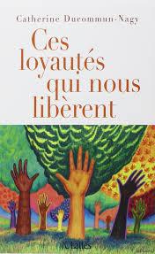 Ces loyautés qui nous libèrent par Catherine Ducommun-Nagy