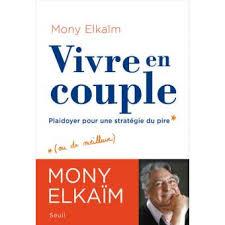 Vivre en couple, plaidoyer pour une stratégie du pire par Mony Elkaïm