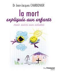 La mort expliquée aux enfants par le Dr Jean-Jacques Charbonnier